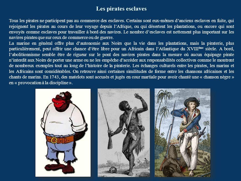 Les pirates esclaves Tous les pirates ne participent pas au commerce des esclaves. Certains sont eux-mêmes danciens esclaves en fuite, qui rejoignent