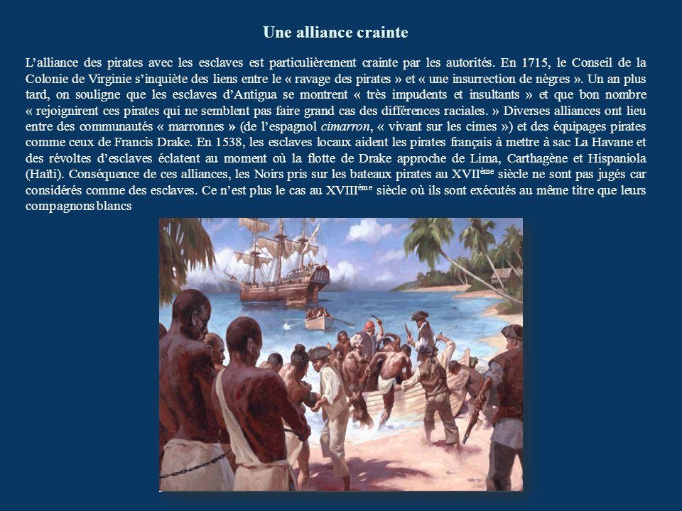 Une alliance crainte Lalliance des pirates avec les esclaves est particulièrement crainte par les autorités. En 1715, le Conseil de la Colonie de Virg