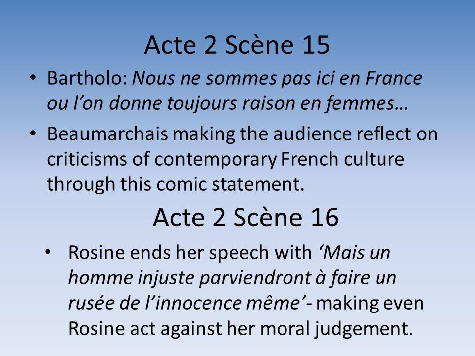 Acte 2 Scène 15 Bartholo: Nous ne sommes pas ici en France ou lon donne toujours raison en femmes… Beaumarchais making the audience reflect on critici