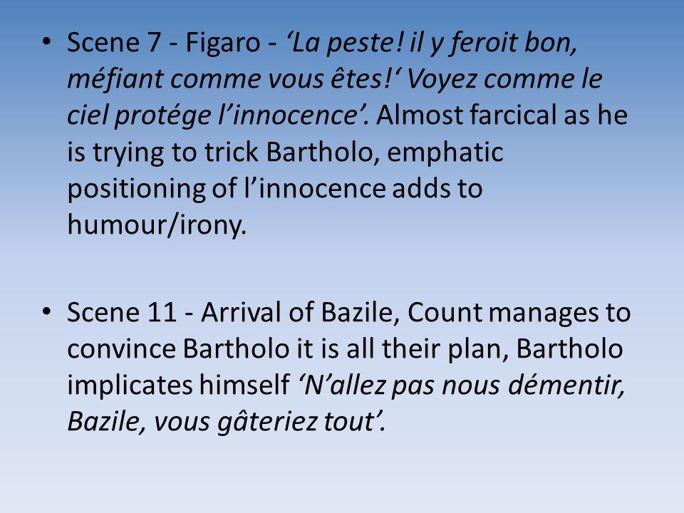 Scene 7 - Figaro - La peste! il y feroit bon, méfiant comme vous êtes! Voyez comme le ciel protége linnocence. Almost farcical as he is trying to tric
