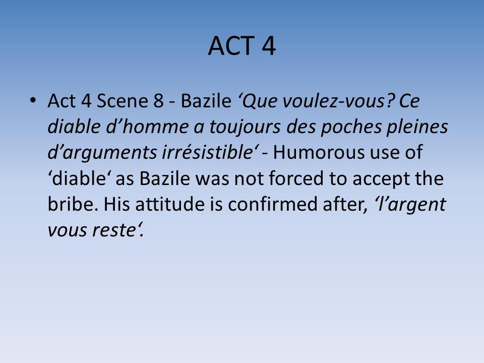 ACT 4 Act 4 Scene 8 - Bazile Que voulez-vous? Ce diable dhomme a toujours des poches pleines darguments irrésistible - Humorous use of diable as Bazil
