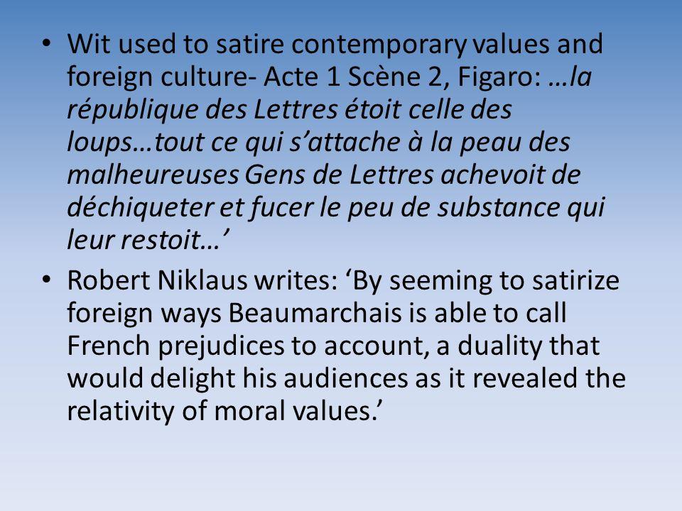 Wit used to satire contemporary values and foreign culture- Acte 1 Scène 2, Figaro: …la république des Lettres étoit celle des loups…tout ce qui satta