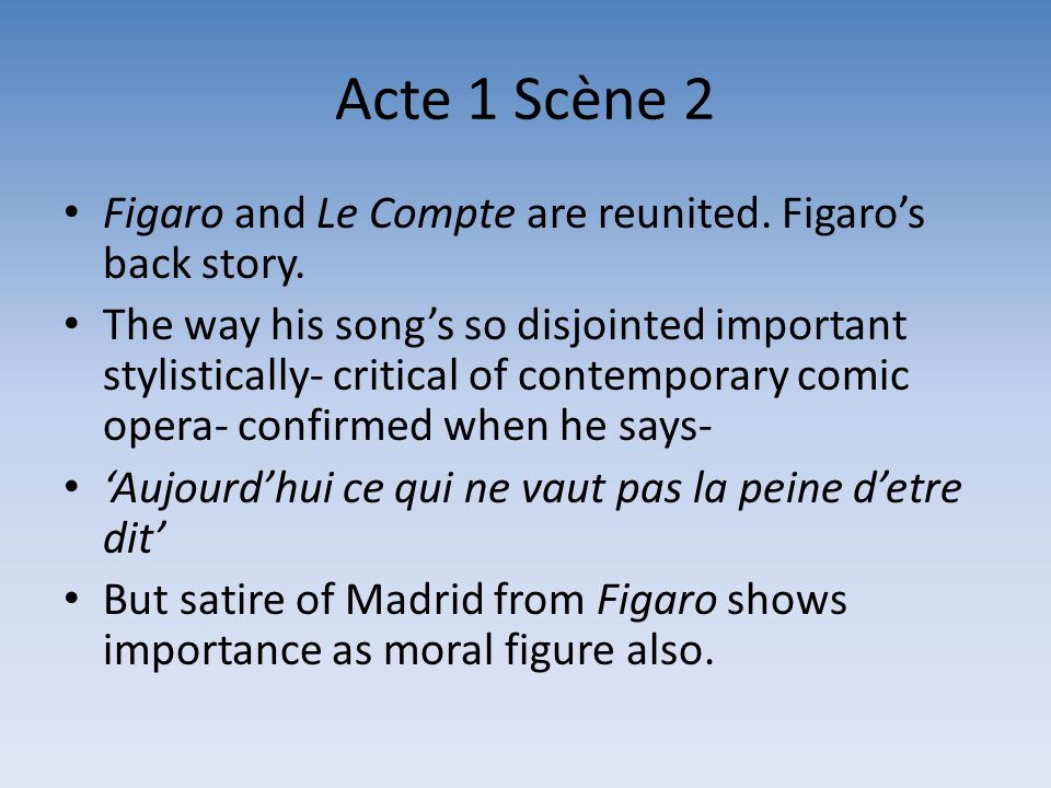 Acte 1 Scène 2 Figaro and Le Compte are reunited. Figaros back story. The way his songs so disjointed important stylistically- critical of contemporar