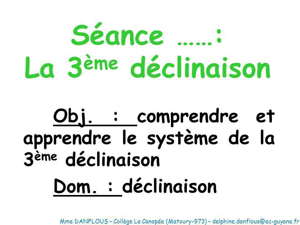 Séance ……: La 3 ème déclinaison Obj.