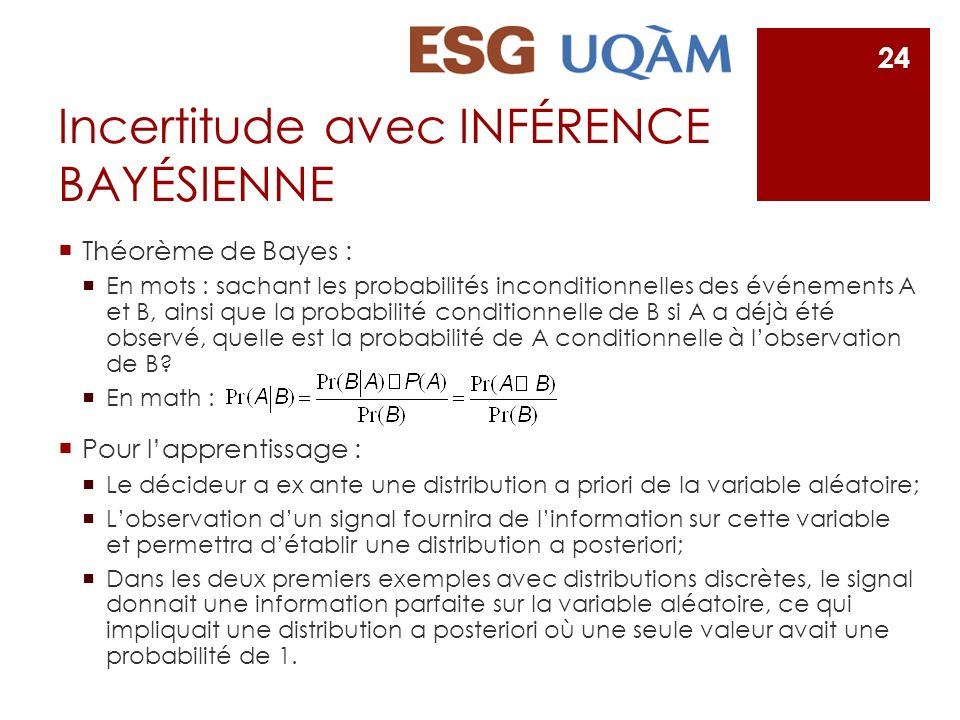 Incertitude avec INFÉRENCE BAYÉSIENNE Théorème de Bayes : En mots : sachant les probabilités inconditionnelles des événements A et B, ainsi que la pro