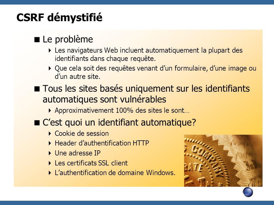 CSRF démystifié Le problème Les navigateurs Web incluent automatiquement la plupart des identifiants dans chaque requête. Que cela soit des requêtes v