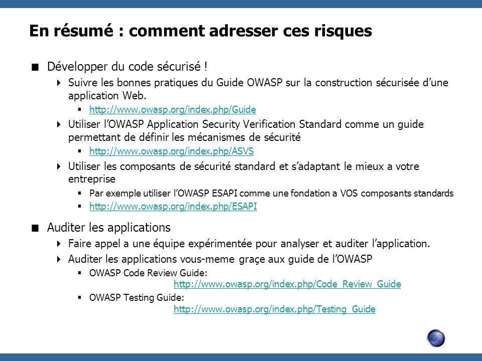 En résumé : comment adresser ces risques Développer du code sécurisé ! Suivre les bonnes pratiques du Guide OWASP sur la construction sécurisée dune a