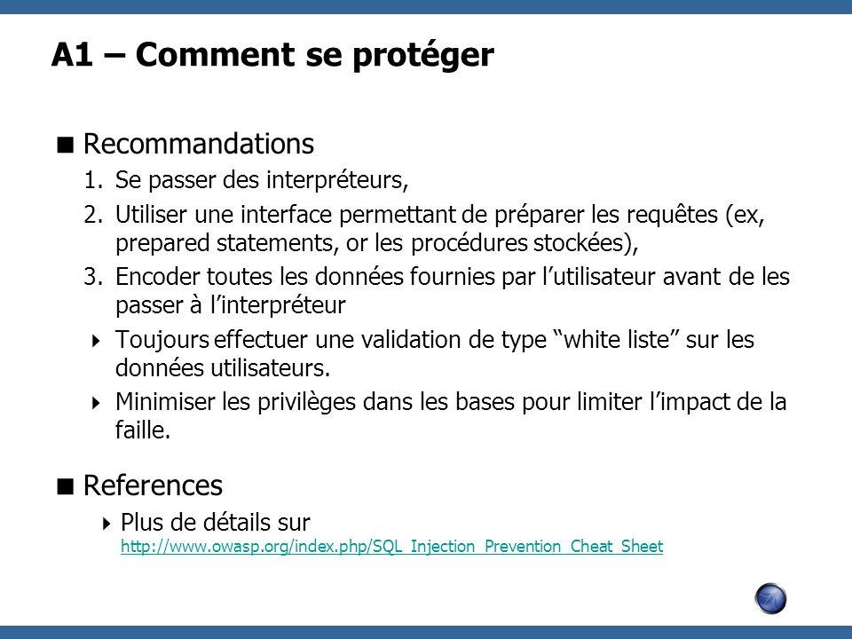 A1 – Comment se protéger Recommandations 1.Se passer des interpréteurs, 2.Utiliser une interface permettant de préparer les requêtes (ex, prepared sta