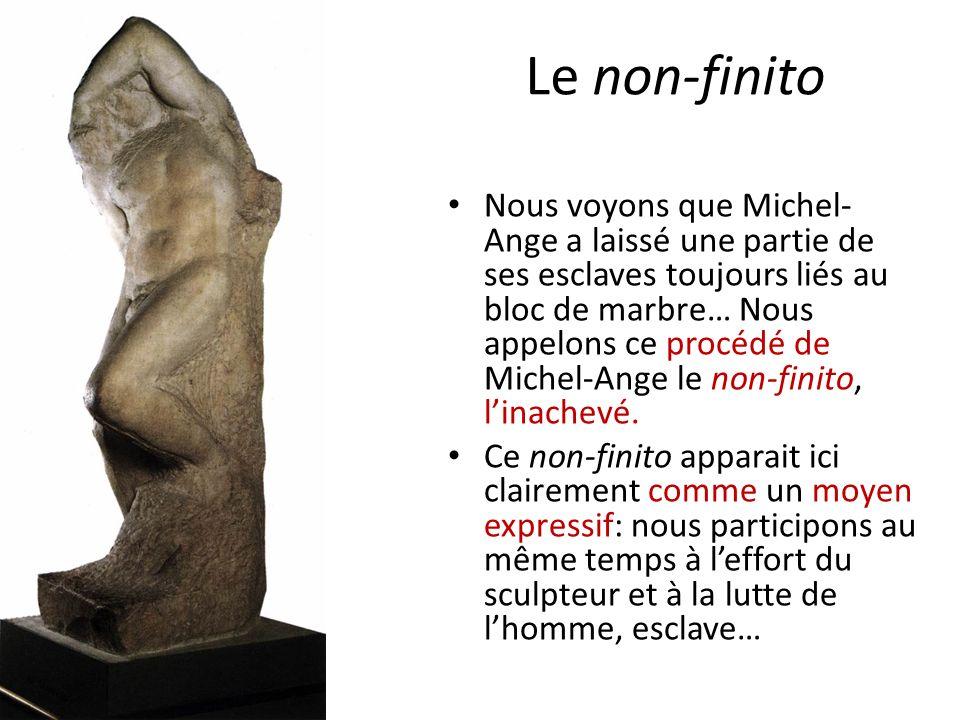 Le non-finito Nous voyons que Michel- Ange a laissé une partie de ses esclaves toujours liés au bloc de marbre… Nous appelons ce procédé de Michel-Ang