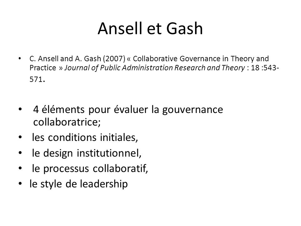 Ansell et Gash C. Ansell and A. Gash (2007) « Collaborative Governance in Theory and Practice » Journal of Public Administration Research and Theory :