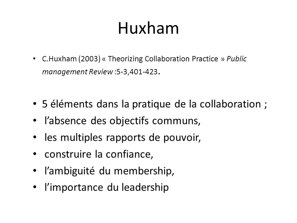 Huxham C.Huxham (2003) « Theorizing Collaboration Practice » Public management Review :5-3,401-423.