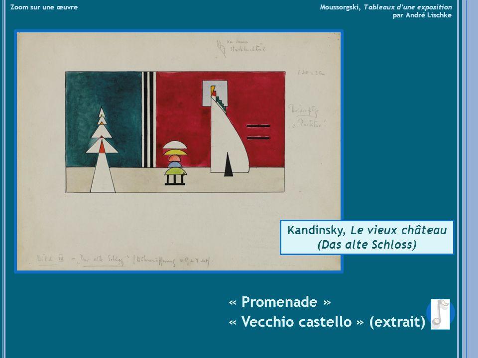 « Promenade » « Vecchio castello » (extrait) Zoom sur une œuvre Moussorgski, Tableaux dune exposition par André Lischke Kandinsky, Le vieux château (Das alte Schloss)