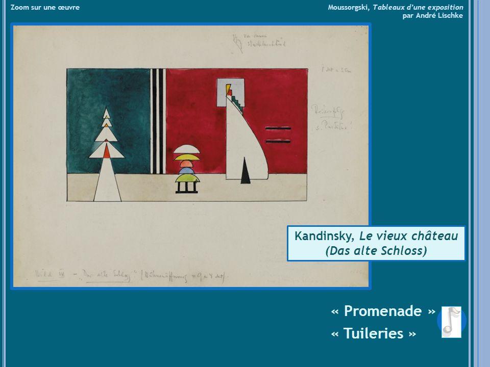 « Promenade » « Tuileries » Zoom sur une œuvre Moussorgski, Tableaux dune exposition par André Lischke Kandinsky, Le vieux château (Das alte Schloss)