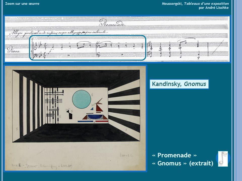« Promenade » « Gnomus » (extrait) Zoom sur une œuvre Moussorgski, Tableaux dune exposition par André Lischke Kandinsky, Gnomus