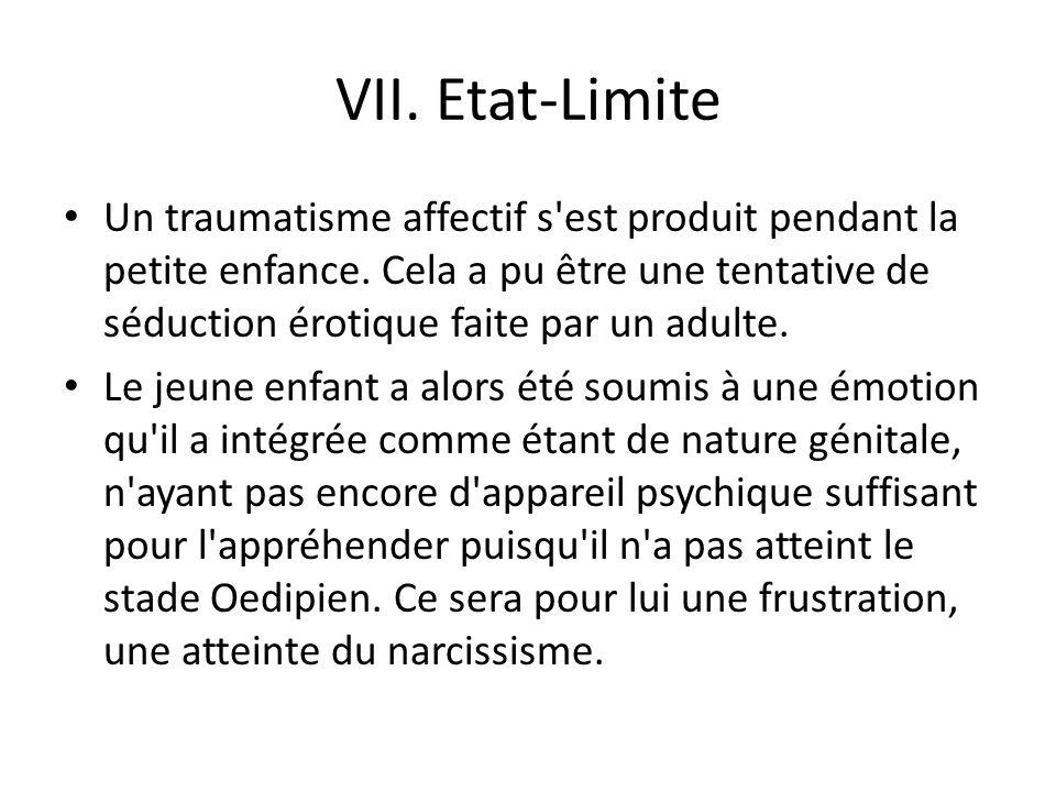 VII.Etat-Limite Un traumatisme affectif s est produit pendant la petite enfance.