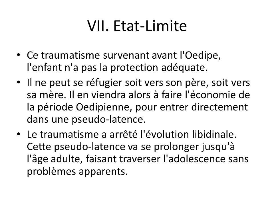 VII.Etat-Limite Ce traumatisme survenant avant l Oedipe, l enfant n a pas la protection adéquate.