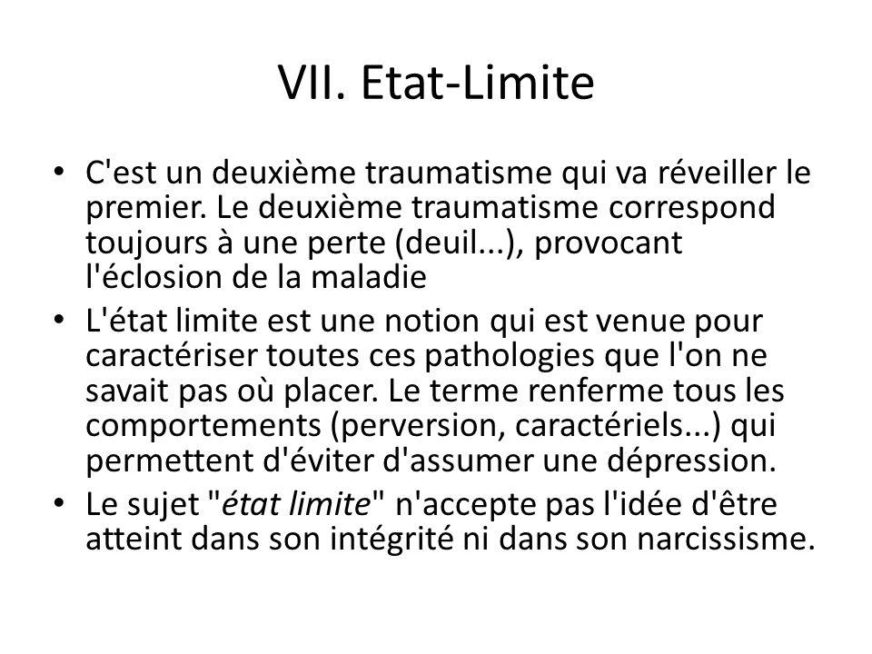 VII.Etat-Limite C est un deuxième traumatisme qui va réveiller le premier.
