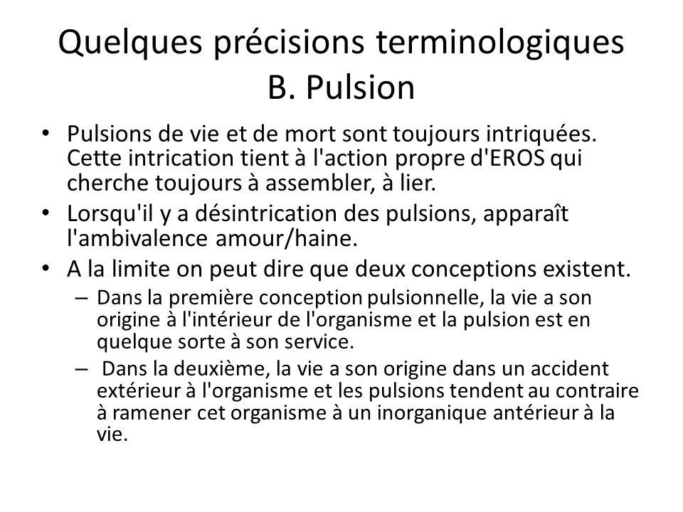 Quelques précisions terminologiques B.Pulsion Pulsions de vie et de mort sont toujours intriquées.