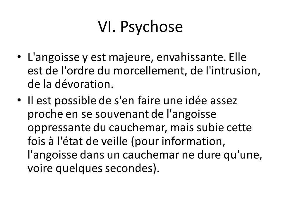 VI.Psychose L angoisse y est majeure, envahissante.