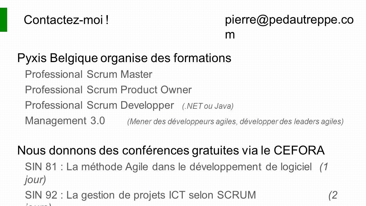 Pyxis Belgique organise des formations Professional Scrum Master Professional Scrum Product Owner Professional Scrum Developper (.NET ou Java) Managem