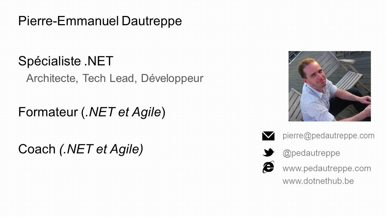 Pierre-Emmanuel Dautreppe Spécialiste.NET Architecte, Tech Lead, Développeur Formateur (.NET et Agile) Coach (.NET et Agile) pierre@pedautreppe.com @p