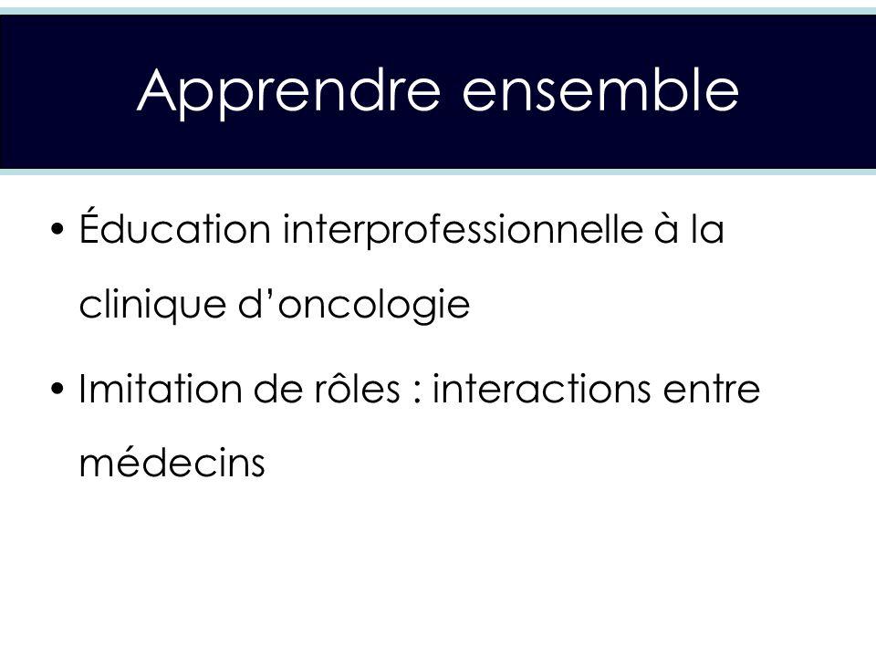 Apprendre ensemble Éducation interprofessionnelle à la clinique doncologie Imitation de rôles : interactions entre médecins