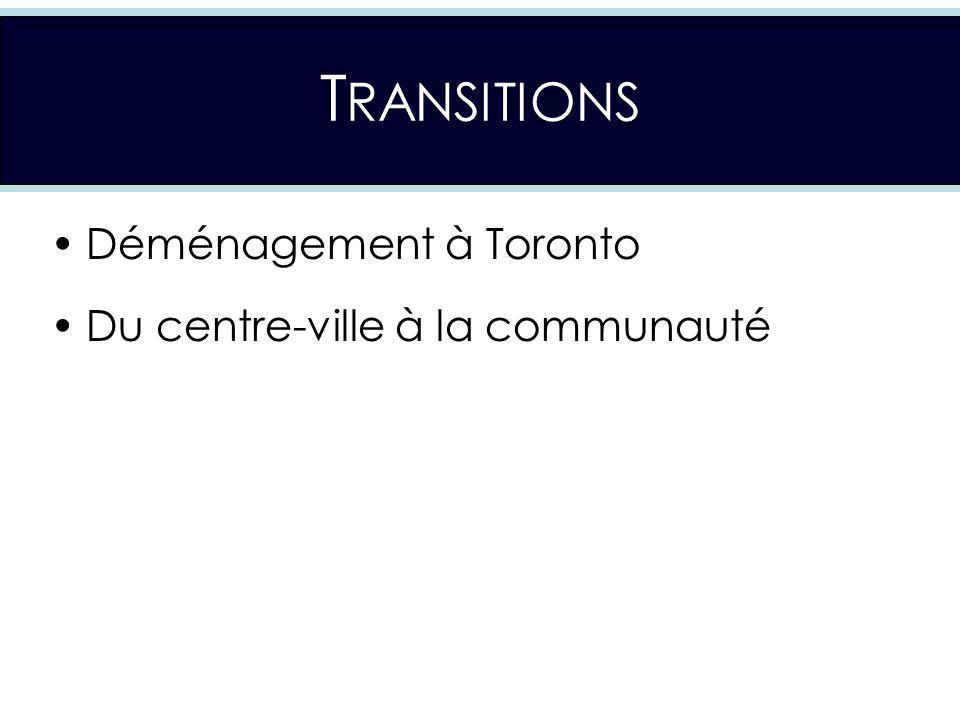 T RANSITIONS Déménagement à Toronto Du centre-ville à la communauté