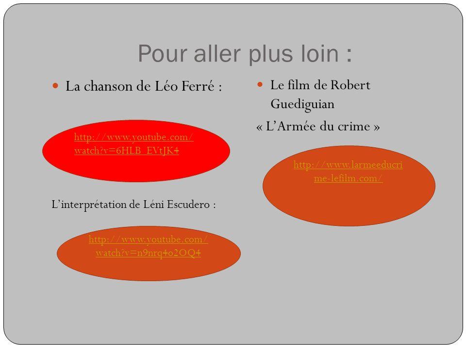Pour aller plus loin : La chanson de Léo Ferré : L Linterprétation de Léni Escudero : Le film de Robert Guediguian « LArmée du crime » http://www.yout