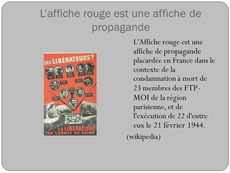 Laffiche rouge est une affiche de propagande L'Affiche rouge est une affiche de propagande placardée en France dans le contexte de la condamnation à m