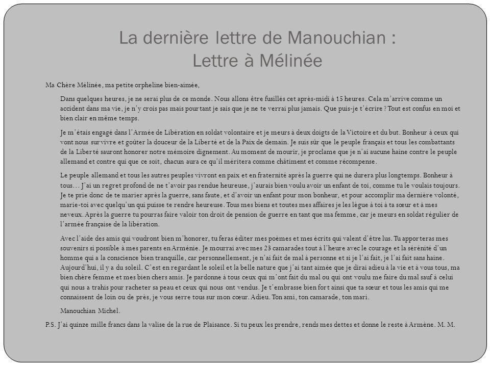 La dernière lettre de Manouchian : Lettre à Mélinée Ma Chère Mélinée, ma petite orpheline bien-aimée, Dans quelques heures, je ne serai plus de ce mon
