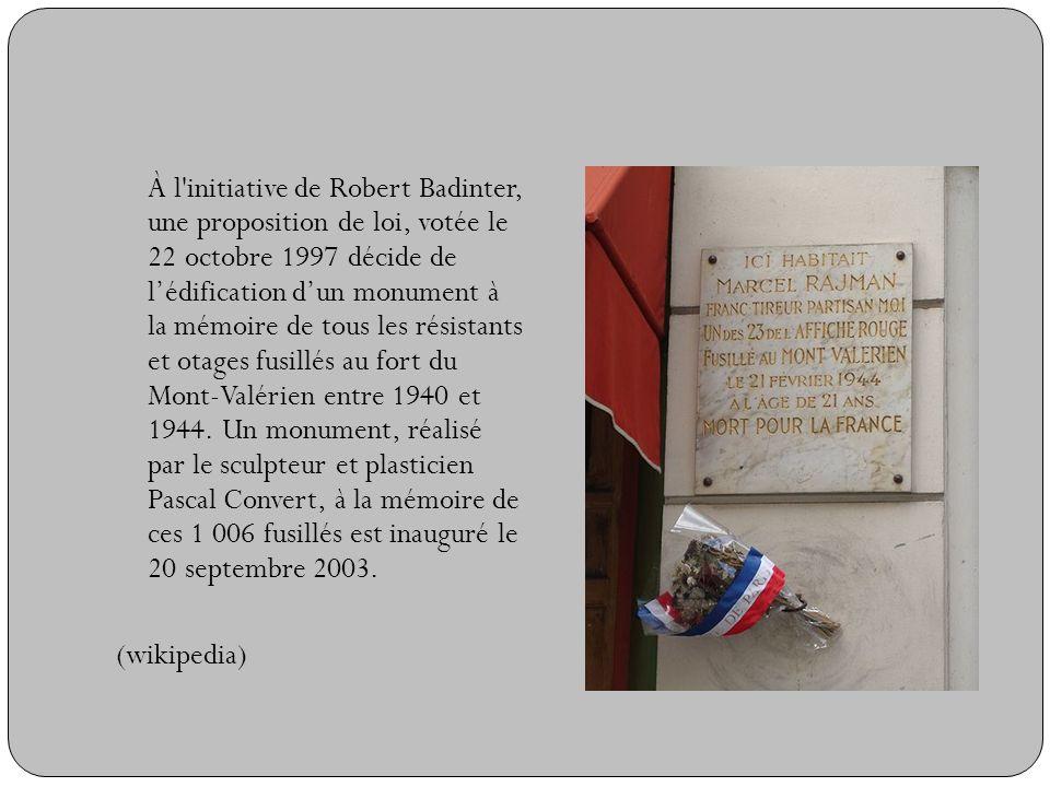 À l'initiative de Robert Badinter, une proposition de loi, votée le 22 octobre 1997 décide de lédification dun monument à la mémoire de tous les résis