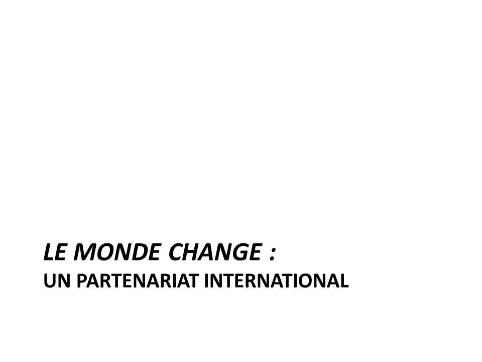 LE MONDE CHANGE : UN PARTENARIAT INTERNATIONAL