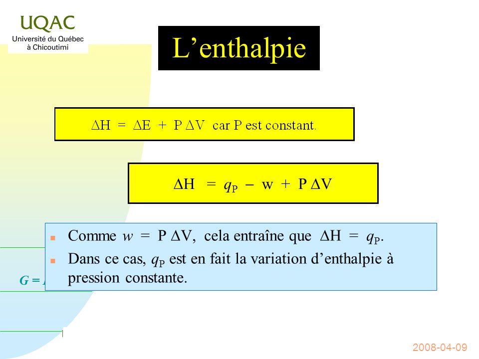 G = H - T S 2008-04-09 Lenthalpie n La grande majorité des réactions se font à la pression atmosphérique, donc à pression constante.