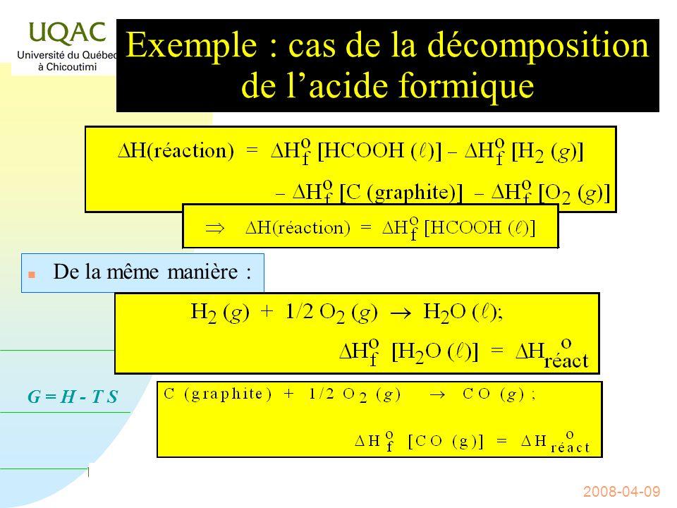 G = H - T S 2008-04-09 Exemple : cas de la décomposition de lacide formique HCOOH ( ) CO (g) + H 2 O ( ); H o = .