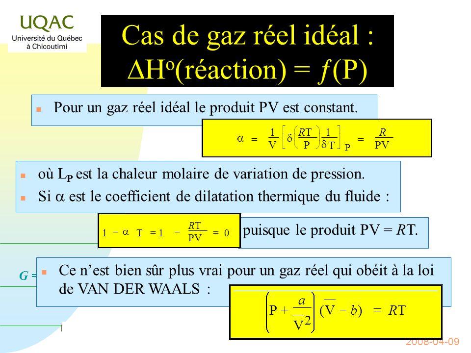 G = H - T S 2008-04-09 Cas de gaz réel H o (réaction) = ƒ(P) n Pour un gaz réel ou un liquide on montre que : n où L P est la chaleur molaire de variation de pression.