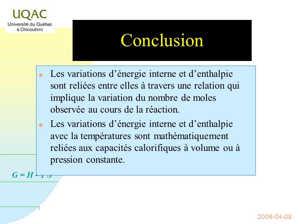 G = H - T S 2008-04-09 Conclusion n On ne sait pas a priori déterminer lénergie interne dun système, même fermé.
