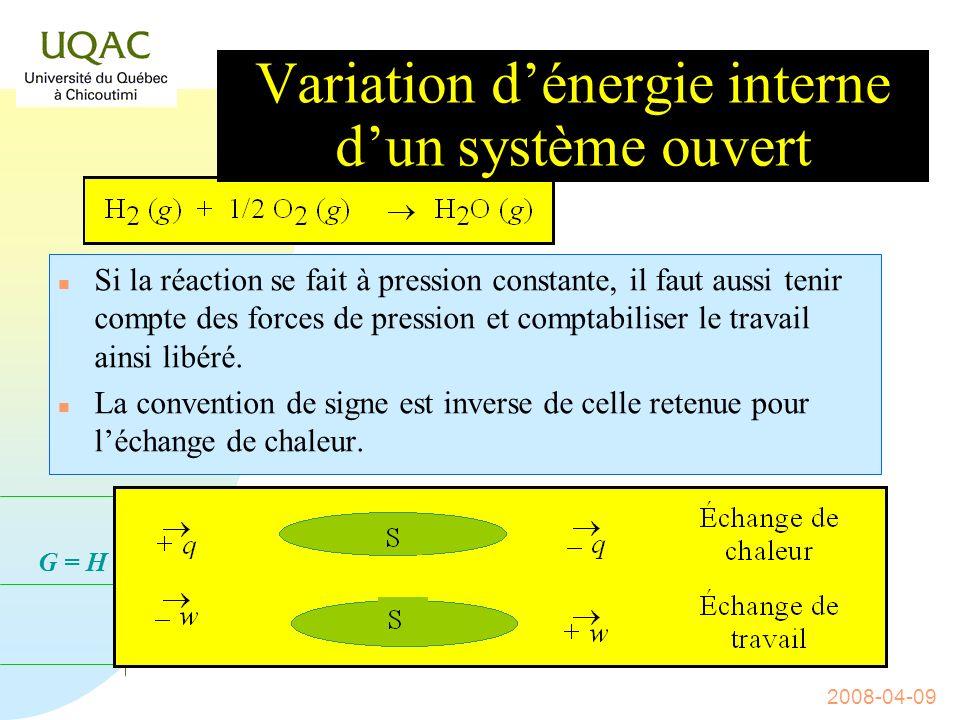 G = H - T S 2008-04-09 Variation dénergie interne dun système ouvert n Il faut aussi préciser si la réaction a lieu à volume ou à pression constante.
