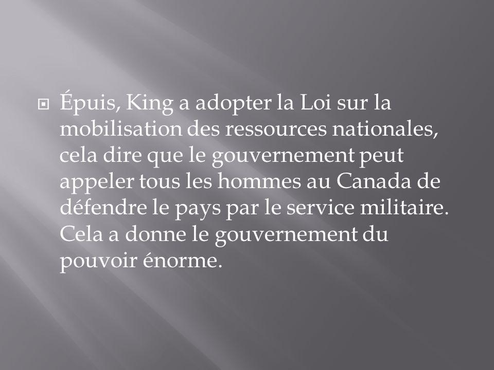 Épuis, King a adopter la Loi sur la mobilisation des ressources nationales, cela dire que le gouvernement peut appeler tous les hommes au Canada de défendre le pays par le service militaire.