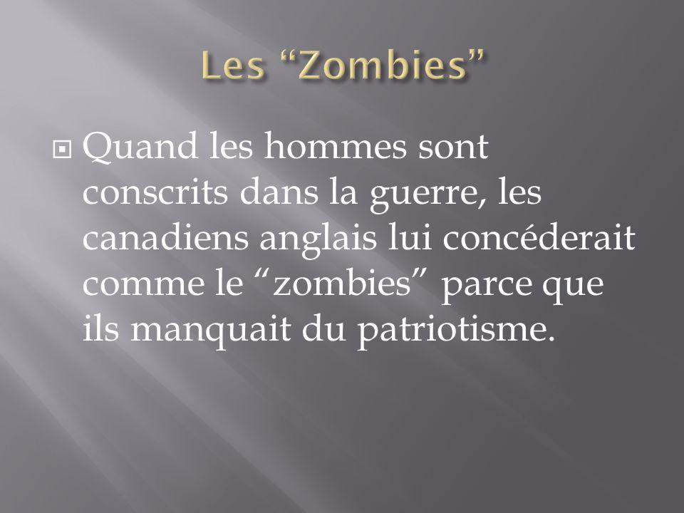 Quand les hommes sont conscrits dans la guerre, les canadiens anglais lui concéderait comme le zombies parce que ils manquait du patriotisme.