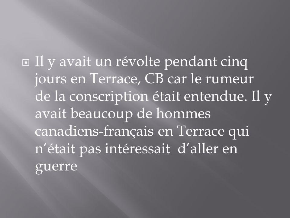 Il y avait un révolte pendant cinq jours en Terrace, CB car le rumeur de la conscription était entendue.