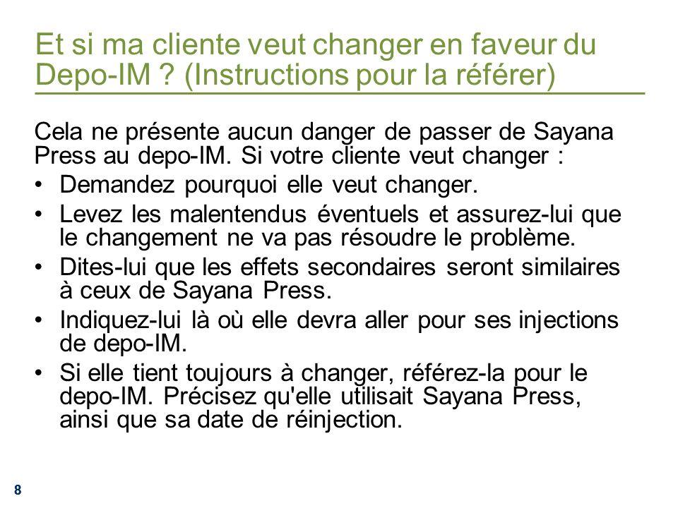 888 Et si ma cliente veut changer en faveur du Depo-IM ? (Instructions pour la référer) Cela ne présente aucun danger de passer de Sayana Press au dep