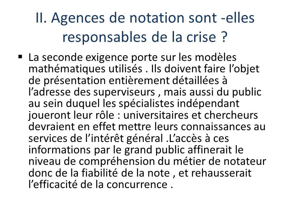 II. Agences de notation sont -elles responsables de la crise ? La seconde exigence porte sur les modèles mathématiques utilisés. Ils doivent faire lob