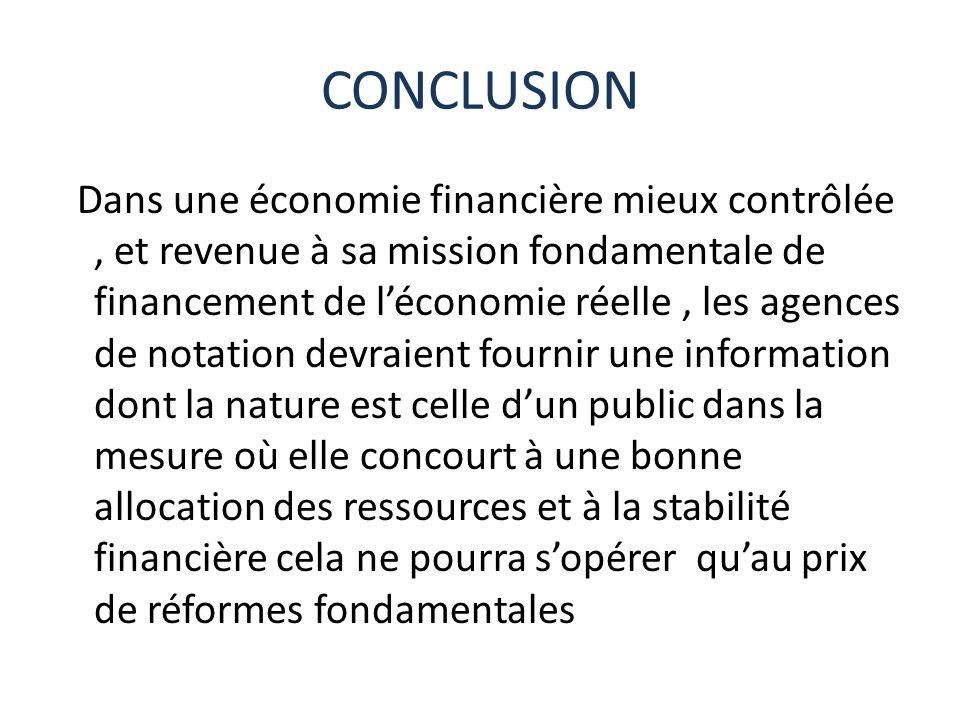 CONCLUSION Dans une économie financière mieux contrôlée, et revenue à sa mission fondamentale de financement de léconomie réelle, les agences de notat
