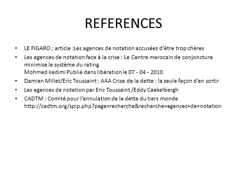 REFERENCES LE FIGARO ; article :Les agences de notation accusées d'être trop chères Les agences de notation face à la crise : Le Centre marocain de co