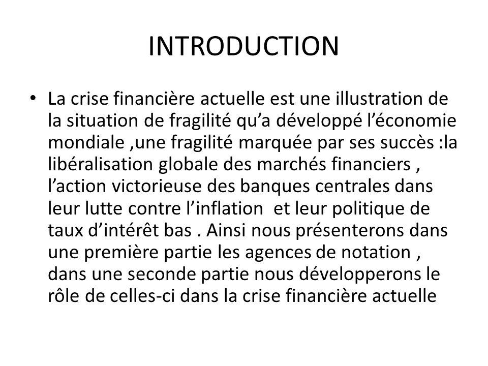 INTRODUCTION La crise financière actuelle est une illustration de la situation de fragilité qua développé léconomie mondiale,une fragilité marquée par