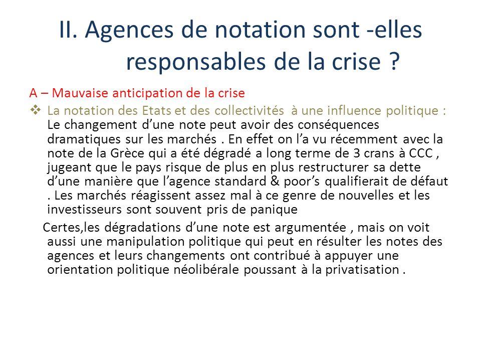 II. Agences de notation sont -elles responsables de la crise ? A – Mauvaise anticipation de la crise La notation des Etats et des collectivités à une