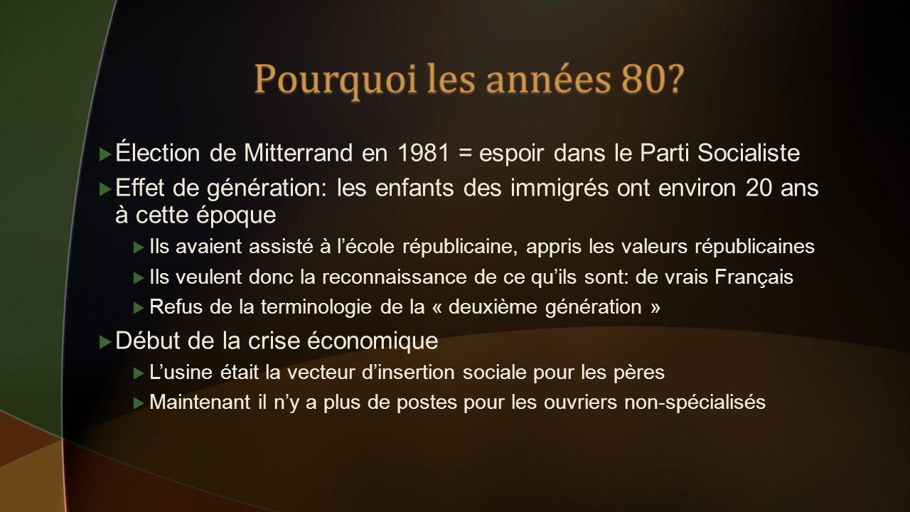 Élection de Mitterrand en 1981 = espoir dans le Parti Socialiste Effet de génération: les enfants des immigrés ont environ 20 ans à cette époque Ils a