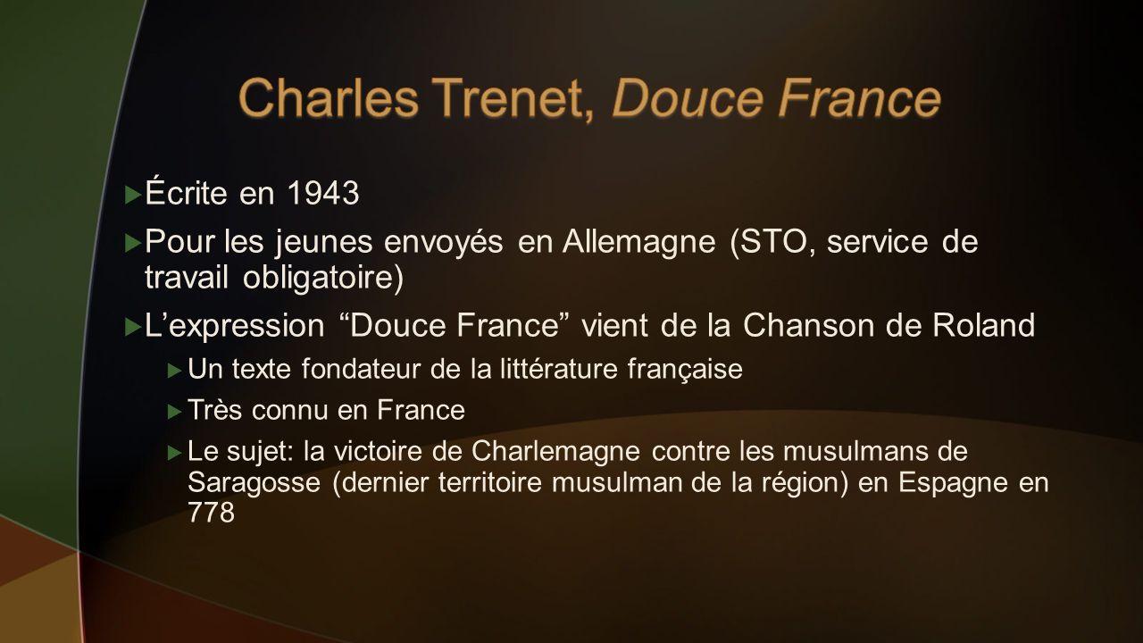 Écrite en 1943 Pour les jeunes envoyés en Allemagne (STO, service de travail obligatoire) Lexpression Douce France vient de la Chanson de Roland Un te