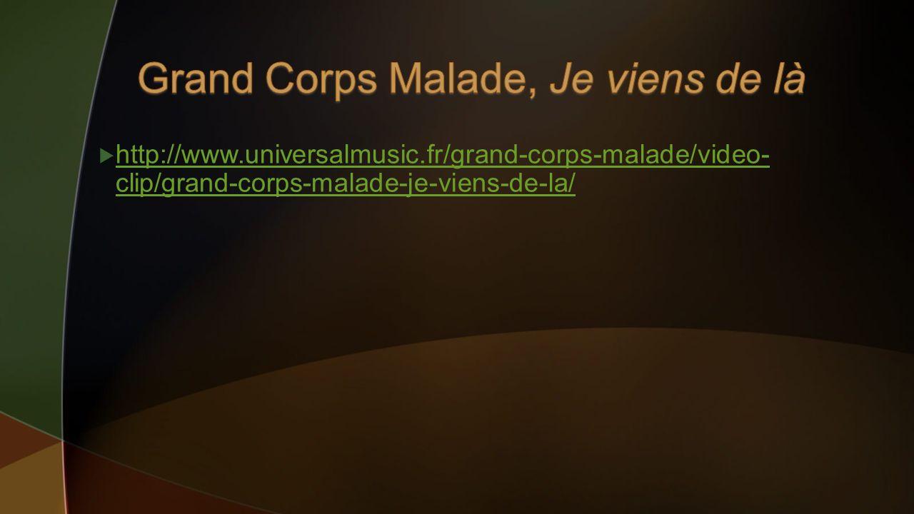 http://www.universalmusic.fr/grand-corps-malade/video- clip/grand-corps-malade-je-viens-de-la/ http://www.universalmusic.fr/grand-corps-malade/video-