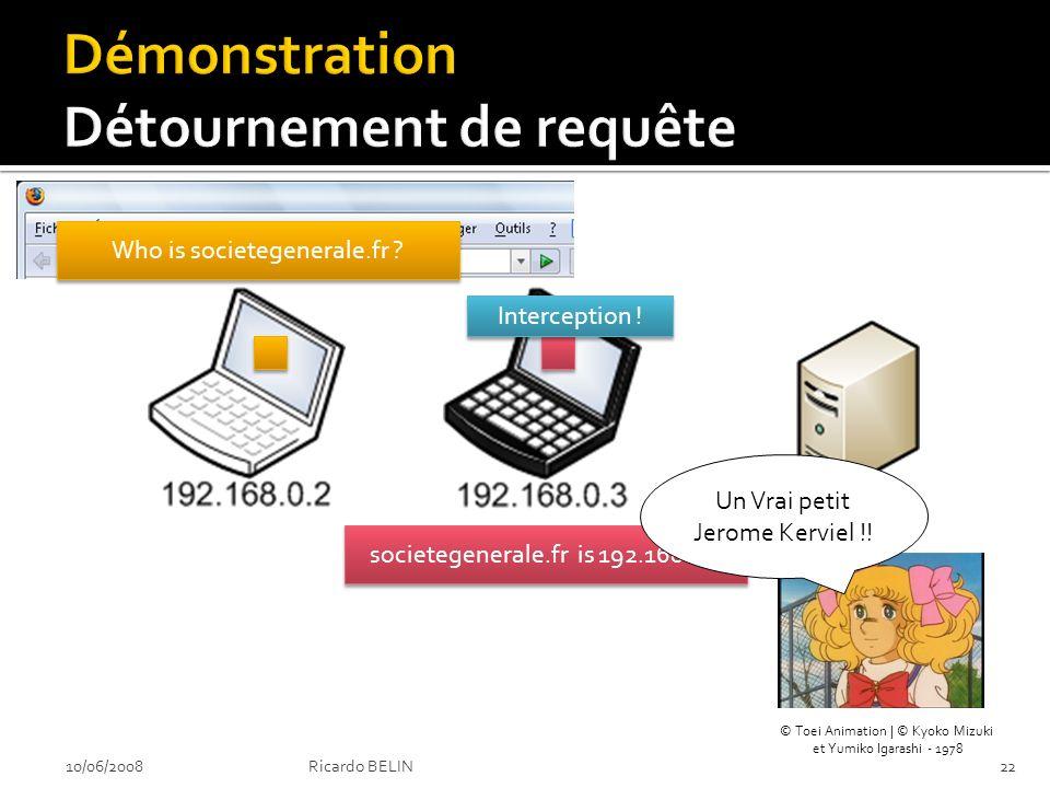Who is societegenerale.fr ? societegenerale.fr is 192.168.0.3 Interception ! 10/06/200822Ricardo BELIN Un Vrai petit Jerome Kerviel !! © Toei Animatio